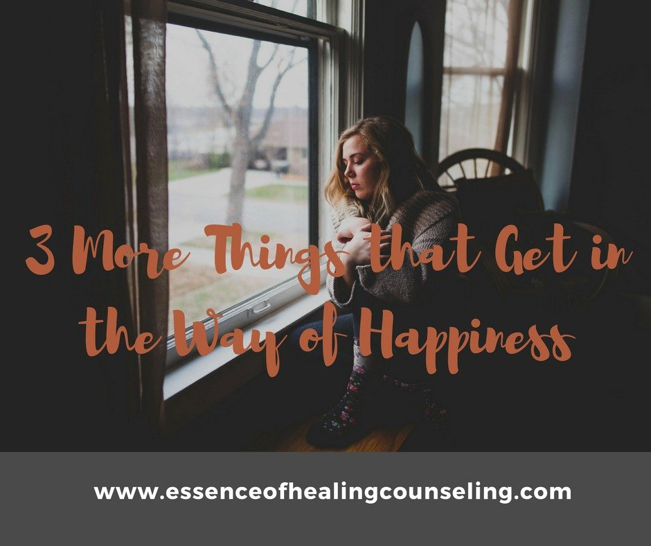 3 More Things That Get in the Way of Happiness