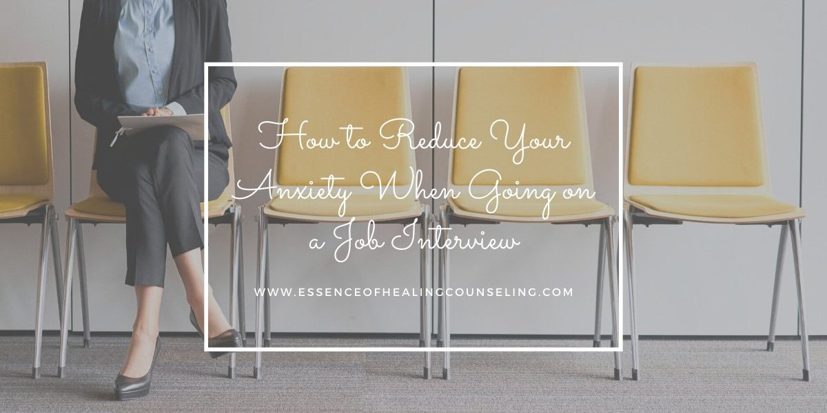 How to Reduce Your Anxiety When Going on a Job Interview, Ft. Lauderdale Fl, Essence of Healing Counseling Services