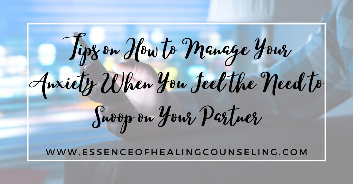 Tips on How to Manage Your Anxiety When You Feel the Need to Snoop on Your Partner, Ft. Lauderdale, FL